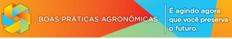 Boas Práticas Agronômicas - É agindo agora que você preserva o futuro